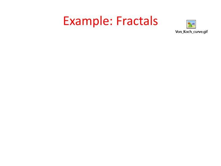 Example: Fractals