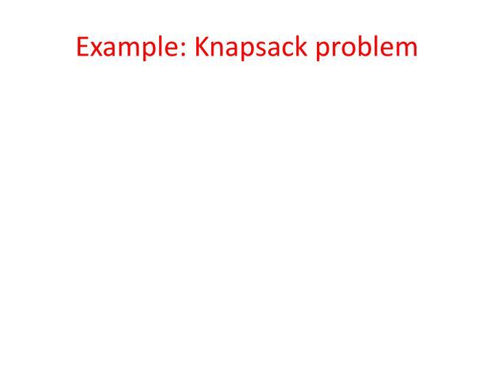 Example: Knapsack problem