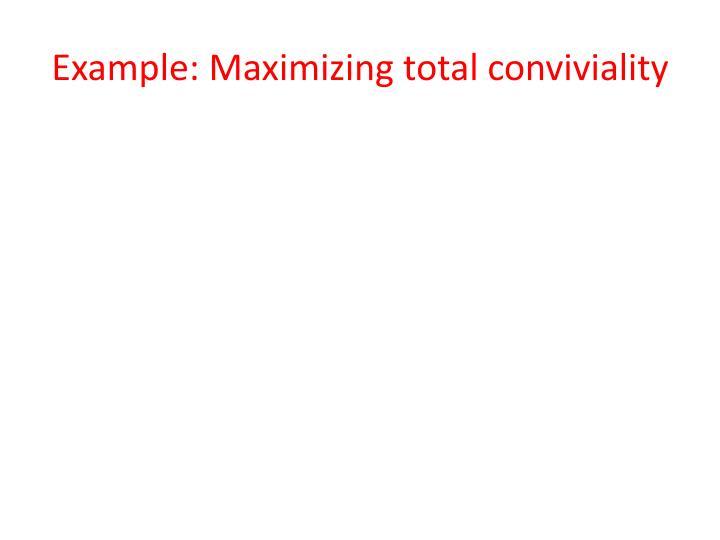 Example: Maximizing total conviviality