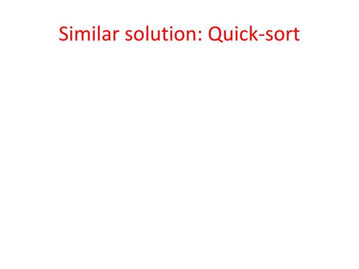 Similar solution: Quick-sort