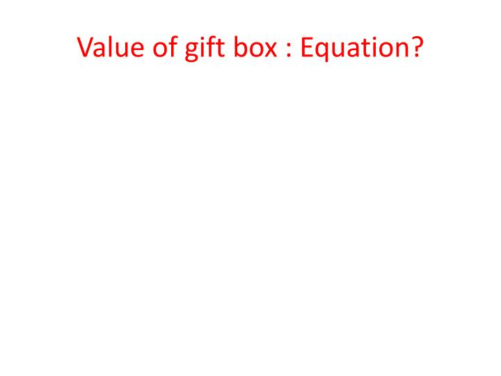 Value of gift box : Equation?