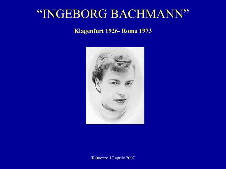 """INGEBORG BACHMANN"""