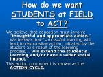 how do we want students at field to act