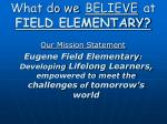 what do we believe at field elementary