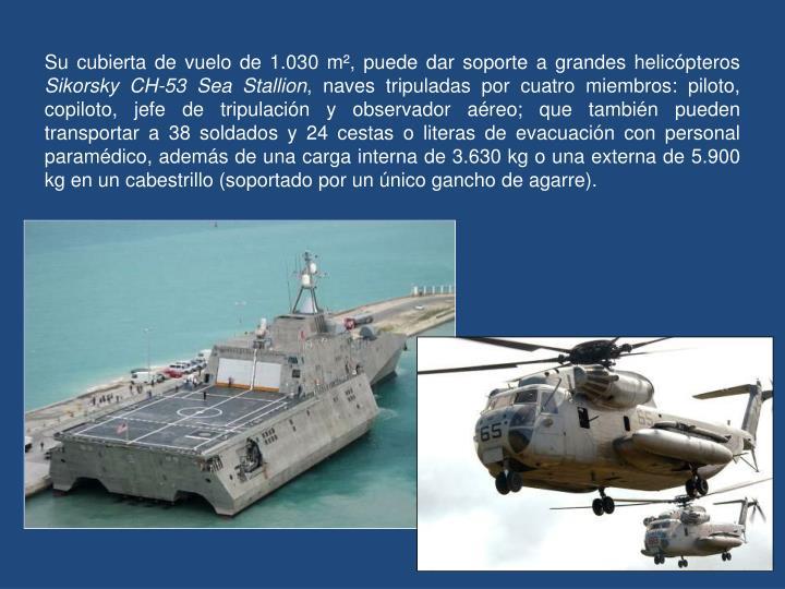Su cubierta de vuelo de 1.030 m², puede dar soporte a grandes helicópteros