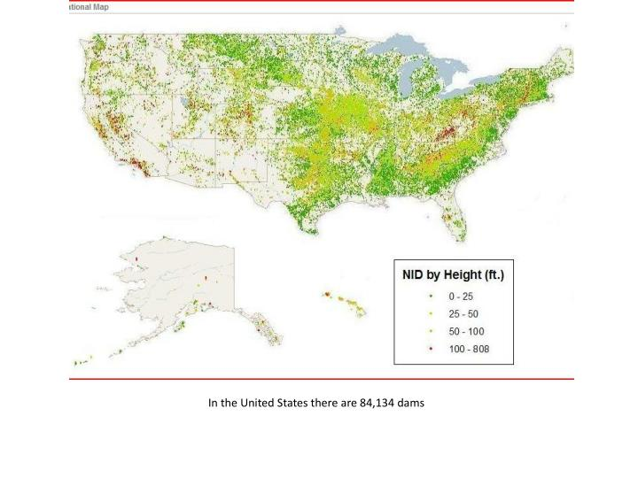 In the United States there are 84,134 dams