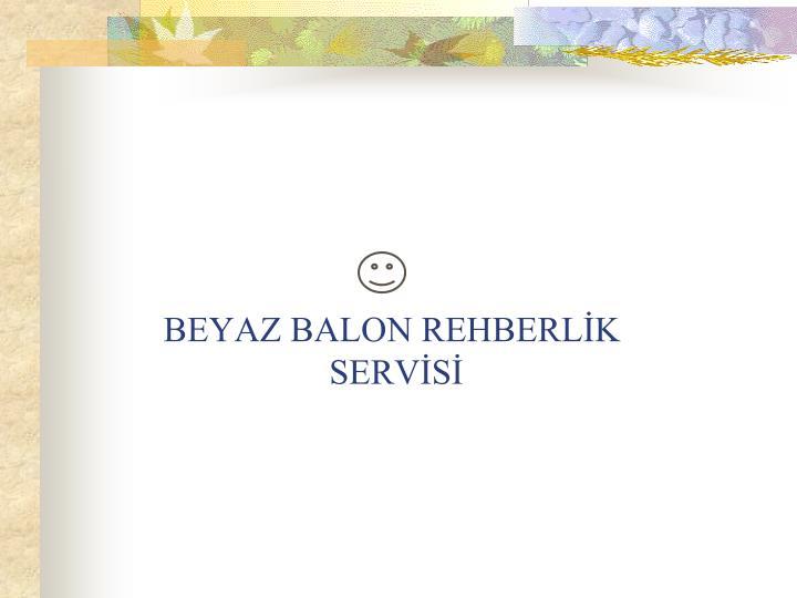 BEYAZ BALON REHBERLİK
