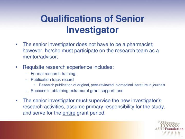 Qualifications of Senior Investigator