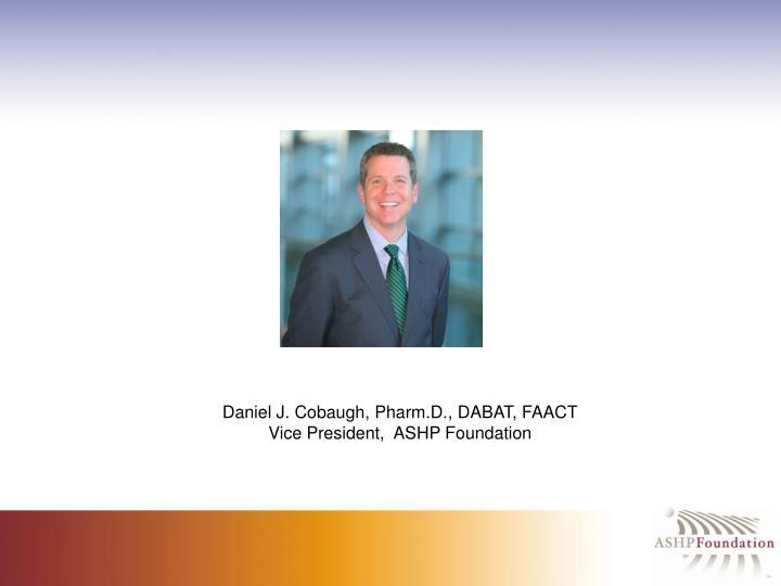 Daniel J. Cobaugh, Pharm.D., DABAT, FAACT