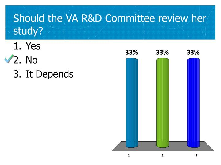Should the VA R&D Committee review her study?