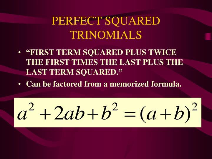 PERFECT SQUARED TRINOMIALS