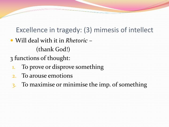 Excellence in tragedy: (3) mimesis of intellect