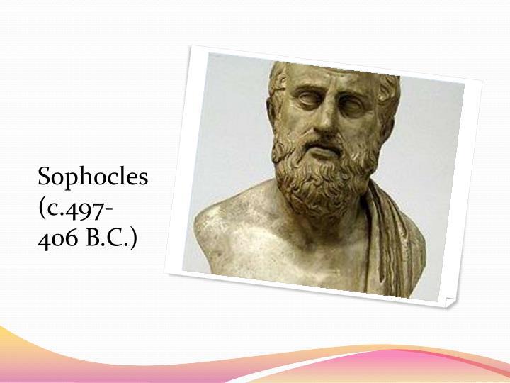 Sophocles (c.497-406 B.C.)