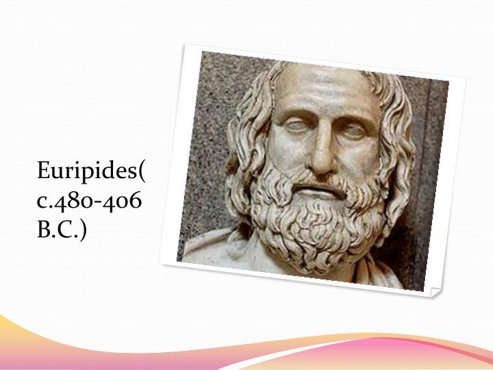 Euripides(c.480-406 B.C.)