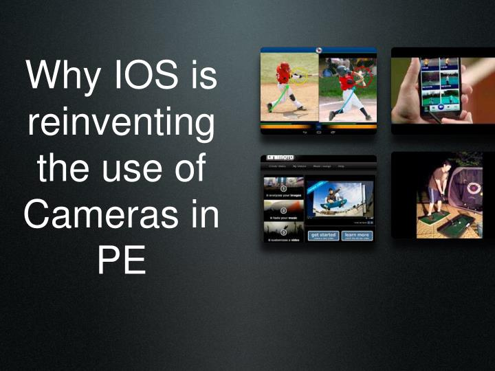 Why IOS is reinventing the use of Cameras in PE