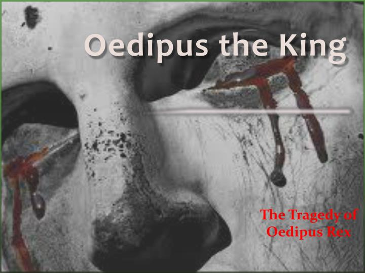 a report on the tragedy of oedipus Oedipus rex, also known by its greek title, oedipus tyrannus, or oedipus the king, is an athenian tragedy by sophocles that was first performed around 429 bc.