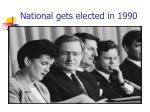 national gets elected in 1990