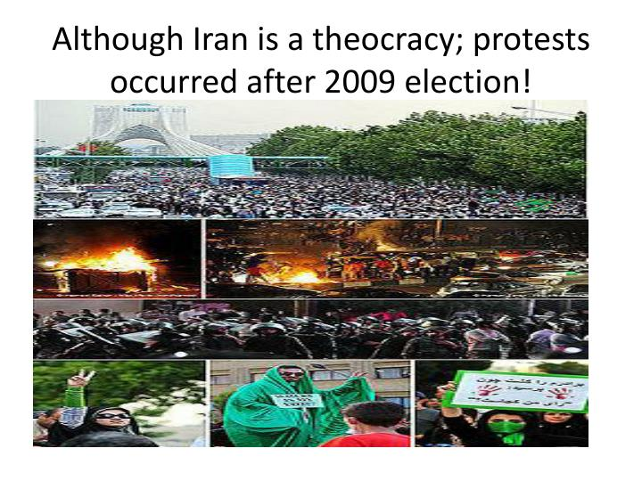 Although Iran is a theocracy; protests occurred after 2009 election!