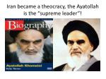 iran became a theocracy the ayatollah is the supreme leader