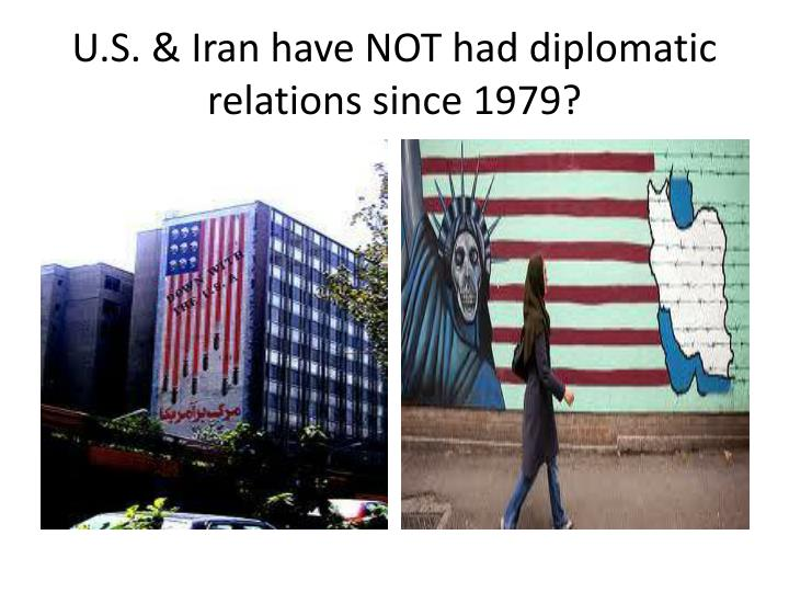 U.S. & Iran have NOT had diplomatic relations since 1979?