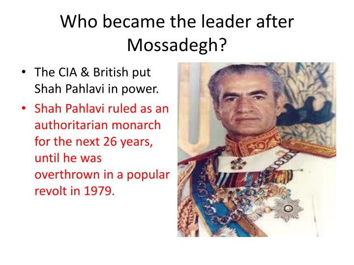 Who became the leader after Mossadegh?