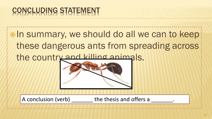 In summary, we should do all we can to keep these dangerous ants from spreading across