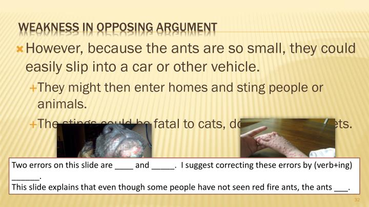 However, because the ants are so small, they could easily slip into a car or other vehicle.