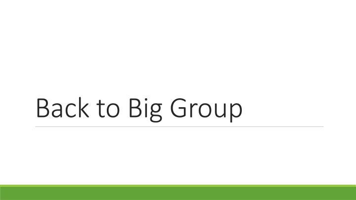 Back to Big Group