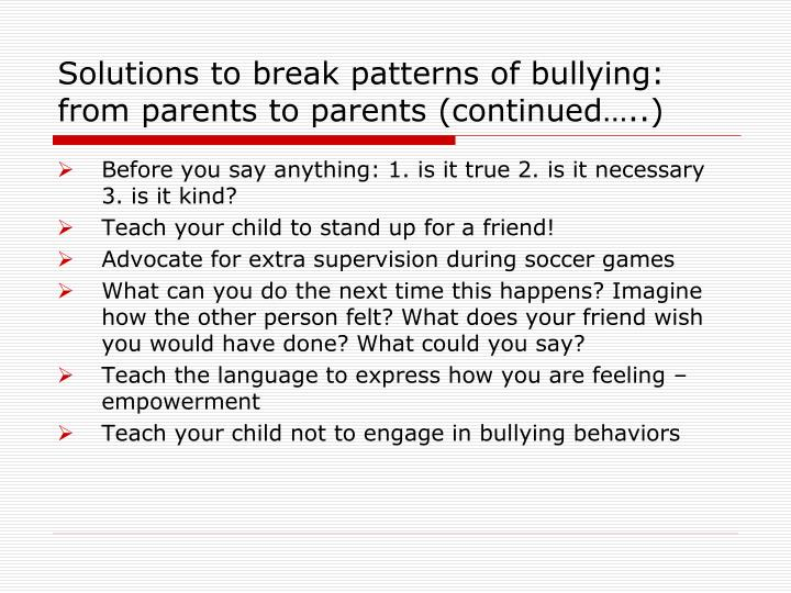 Solutions to break patterns of bullying: from parents to parents (continued…..)