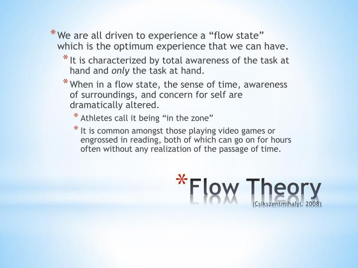 "We are all driven to experience a ""flow state"" which is the optimum experience that we can have."