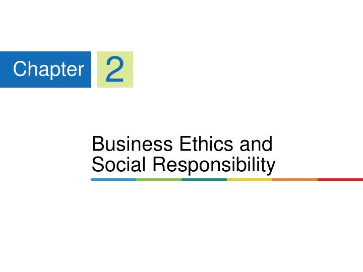 chapter 3 ethics and social responsibility An ethical theory of time-and-place ethics that is, the belief that ethical truths depend on the individuals and groups holding them ethical theory stating that social responsibility is paying attention to the interest of every aspect of a firm's operations.