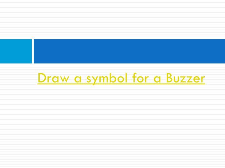 Draw a symbol for a Buzzer