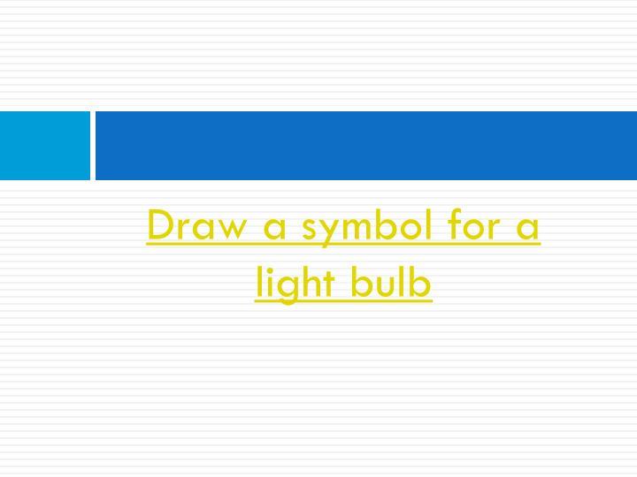 Draw a symbol for a light bulb