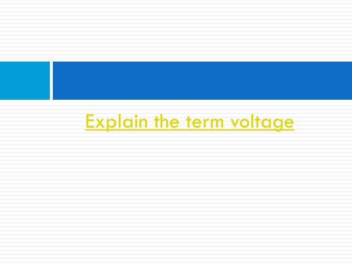 Explain the term voltage