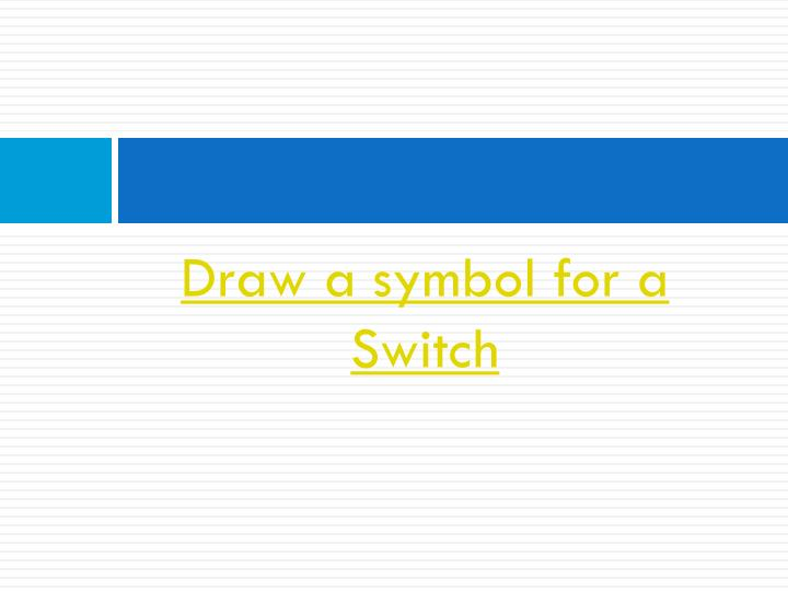 Draw a symbol for a Switch