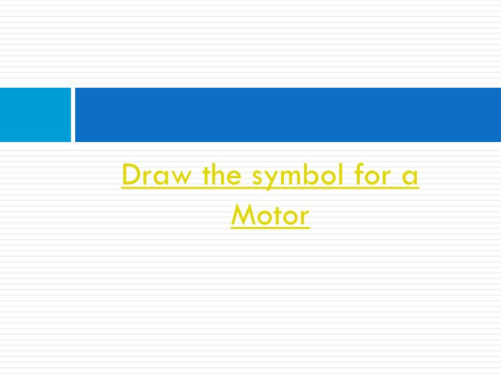 Draw the symbol for a Motor