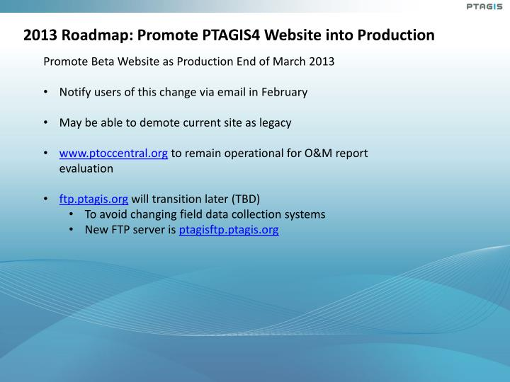 2013 Roadmap: Promote PTAGIS4 Website into Production