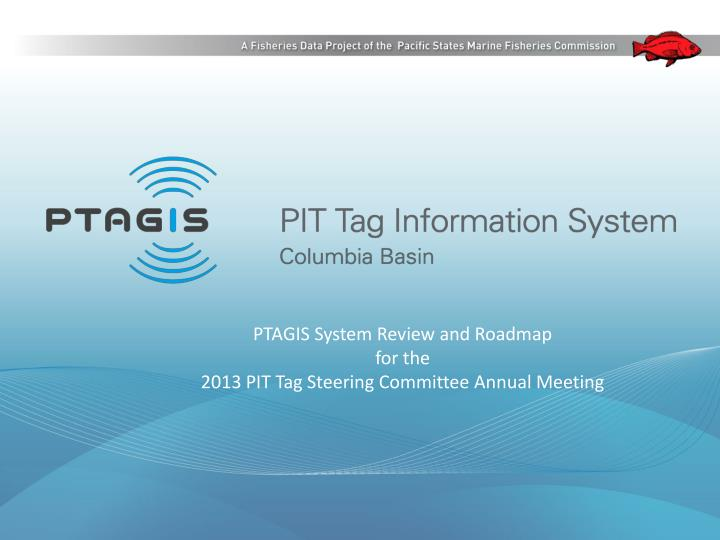 PTAGIS System Review and Roadmap