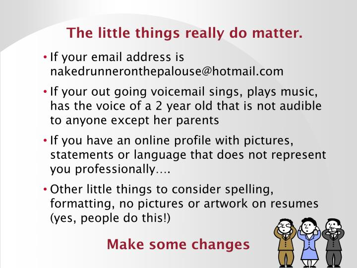 The little things really do matter.