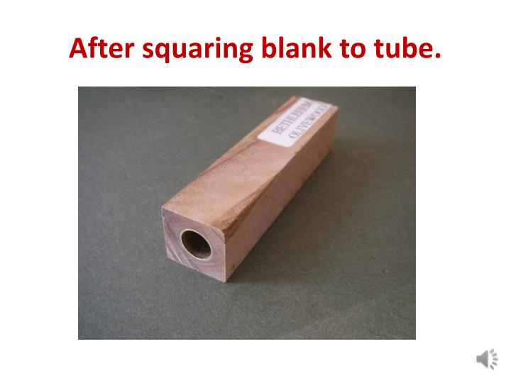After squaring blank to tube.