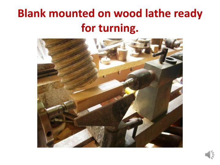 Blank mounted on wood lathe ready for turning.