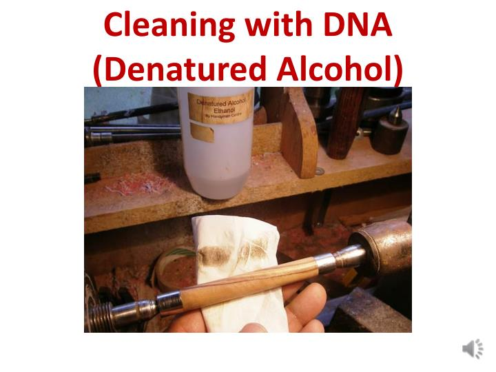 Cleaning with DNA (Denatured Alcohol)