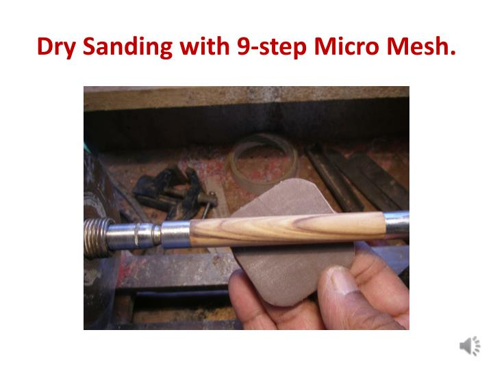 Dry Sanding with 9-step Micro Mesh.