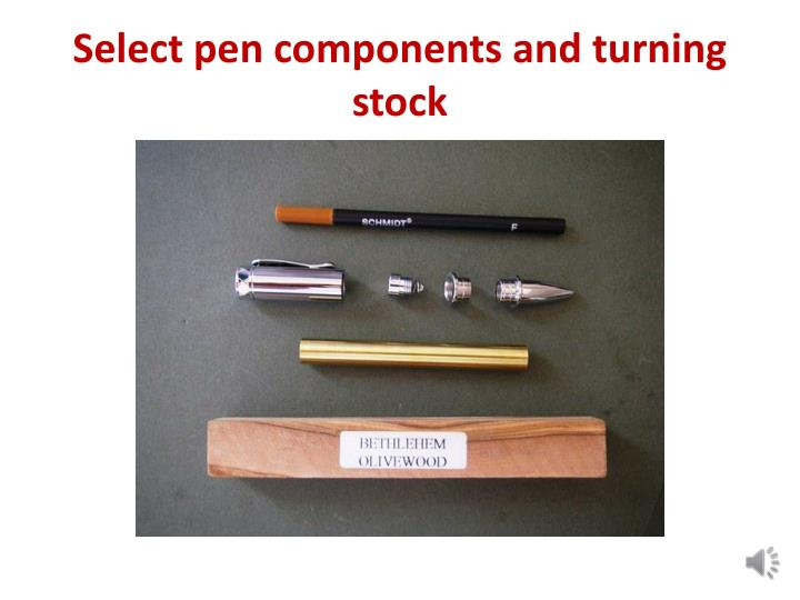 Select pen components and turning stock