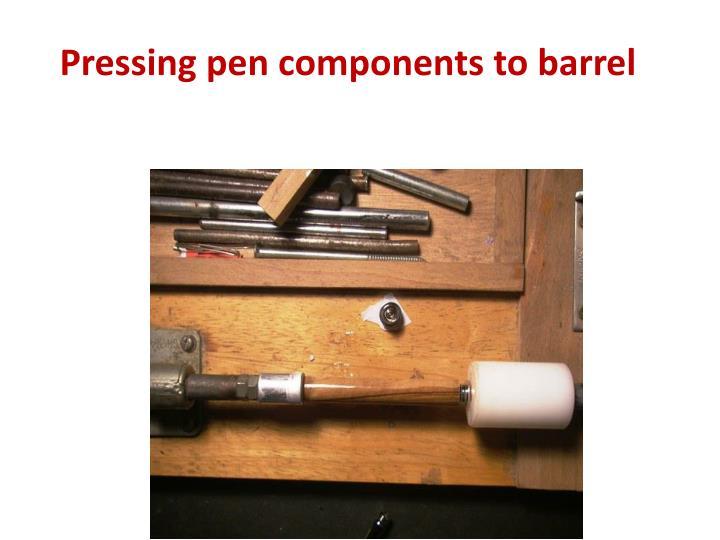 Pressing pen components to barrel