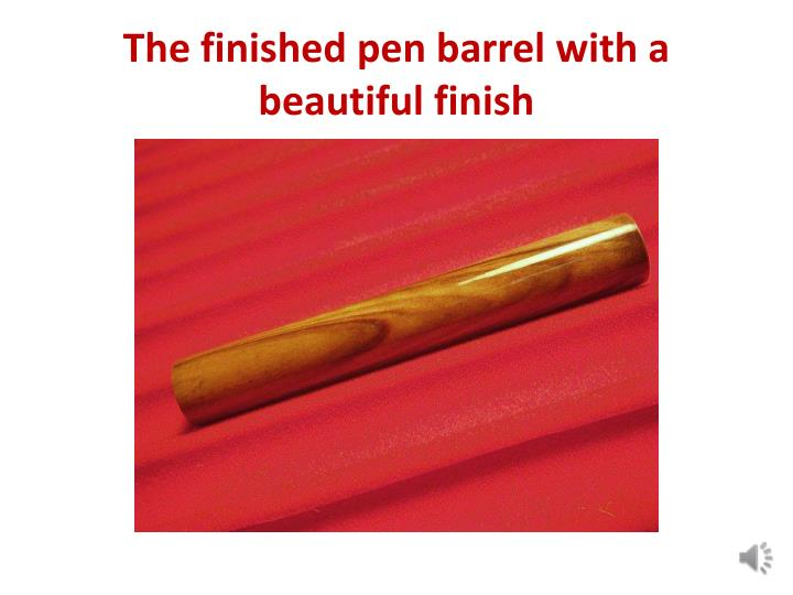 The finished pen barrel with a beautiful finish