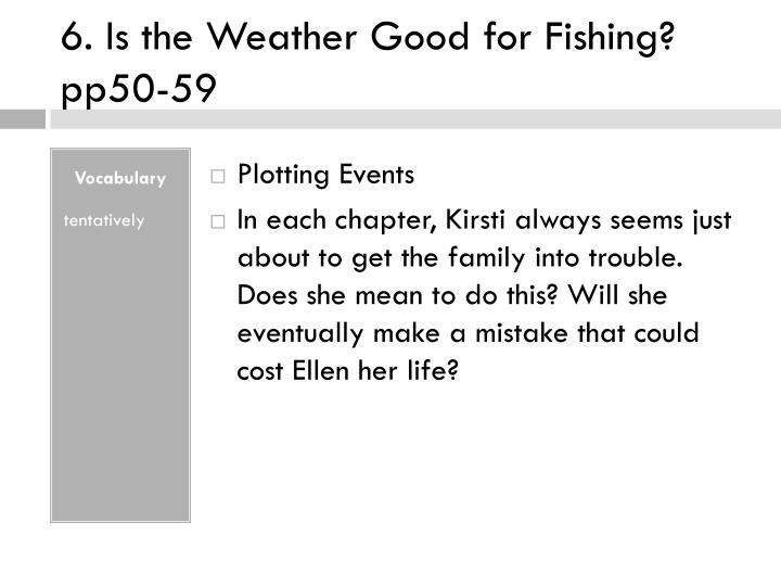 6. Is the Weather Good for Fishing? pp50-59