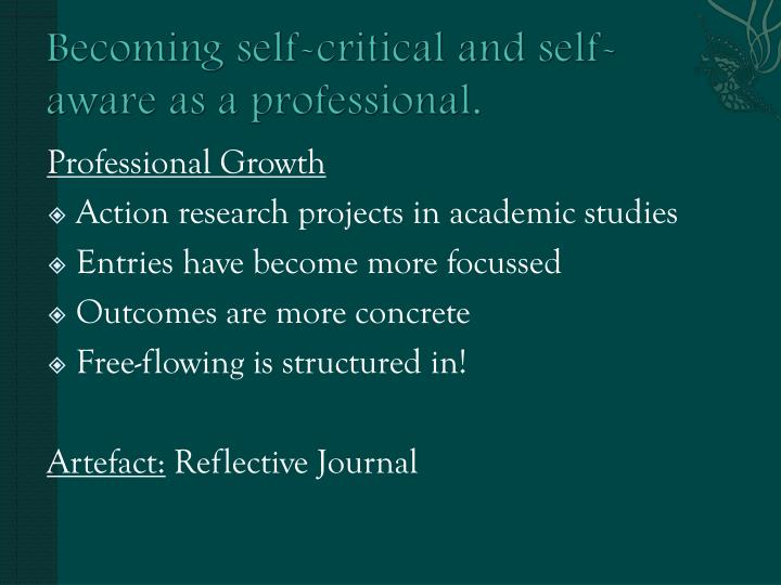 Becoming self-critical and self-aware as a professional.
