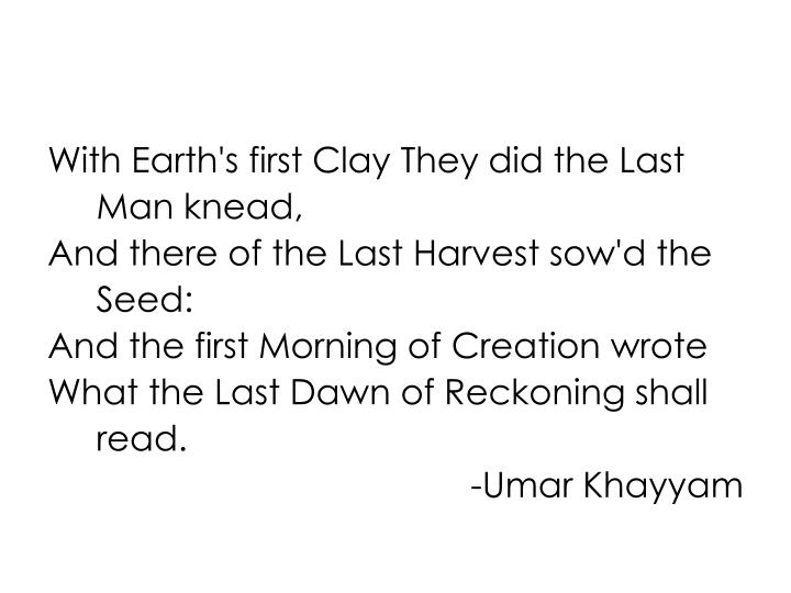 With Earth's first Clay They did the Last