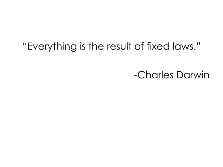 """Everything is the result of fixed laws."""